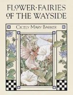 Flower Fairies of the Wayside : Flower Fairies of the Wayside - Cicely Mary Barker