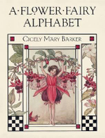A Flower Fairy Alphabet : A Flower Fairy Alphabet - Cicely Mary Barker