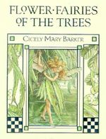 Flower Fairies of the Trees : Flower Fairies of the Trees - Cicely Mary Barker