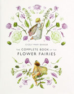 The Complete Book of the Flower Fairies : The Complete Book of the Flower Fairies - Cicely Mary Barker