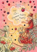 How to Host a Flower Fairy Tea Party : Flower Fairies of the Winter - Cicely Mary Barker