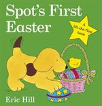 Spot's First Easter : A Lift-The-Flap Book - Eric Hill