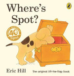 Where's Spot? : Spot - Original Lift the Flap - Eric Hill