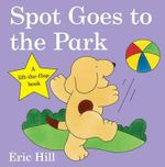 Spot Goes to the Park : Spot - Original Lift the Flap - Eric Hill