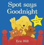 Spot Says Goodnight : Fun with Spot - Eric Hill