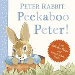 Peekaboo, Peter! : Peter Rabbit - Beatrix Potter
