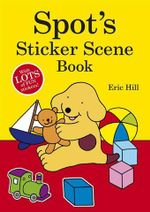 Spot's Sticker Scene Book : With Lots Of Fun Stickers - Eric Hill