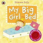 My Big Girl Bed : A Princess Polly Book - Amanda Li