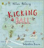 Kicking a Ball - Allan Ahlberg