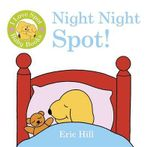 I Love Spot Baby Books : Night Night Spot - Eric Hill
