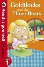 Goldilocks and the Three Bears - Read it Yourself with Ladybird : Level 1 - Ladybird