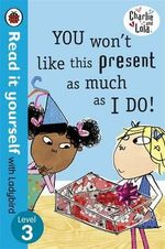 Charlie and Lola: You Won't Like This Present as Much as I Do - Read it Yourself with Ladybird : Level 3 - Lauren Child
