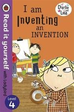 Charlie and Lola: I am Inventing an Invention - Read it Yourself with Ladybird : Level 4 - Lauren Child