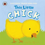 This Little Chick : Ladybird Touch and Feel Series - Ladybird