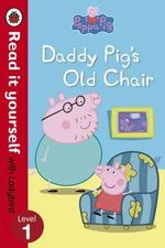 Daddy Pig's Old Chair - Read it Yourself with Ladybird : Peppa Pig : Level 1 - Ladybird