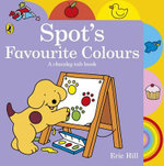 Spot : Spot's Favourite Colours - Eric Hill