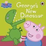 Peppa Pig : George's New Dinosaur - Ladybird