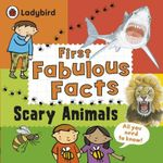 Scary Animals : Ladybird First Fabulous Facts - Ladybird
