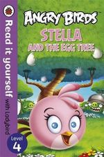 Angry Birds : Stella and the Egg Tree - Read it Yourself with Ladybird : Level 4 - Ladybird