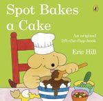 Spot : Bakes a Cake : Spot - Eric Hill