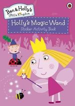 Ben and Holly's Little Kingdom : Holly's Magic Wand Sticker Activity Book - Ladybird