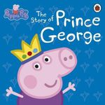 The Story of Prince GEorge : Peppa Pig Series - Ladybird
