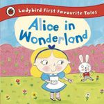 Alice in Wonderland : Ladybird First Favourite Tales - Ladybird