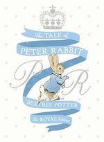 The Tale of Peter Rabbit : The Royal Edition - Beatrix Potter