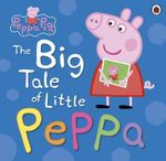 Peppa Pig : The Big Tale of Little Peppa - Ladybird