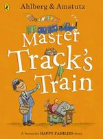 Master Track's Train : Happy Families Series - Allan Ahlberg