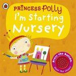 I'm Starting Nursery : A Princess Polly Book - Amanda Li