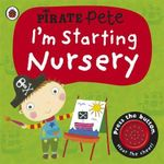 I'm Starting Nursery : A Pirate Pete Book - Amanda Li