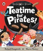Teatime for Pirates! : A Ladybird Skullabones Island Picture Book - Richard Dungworth