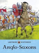 Anglo-Saxons : Ladybird Histories - Ladybird