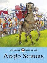 Ladybird Histories : Anglo-Saxons - Jane Bingham