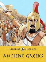 Ancient Greeks : Ladybird Histories - Cath Senker