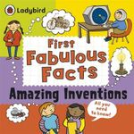 Amazing Inventions : Ladybird First Fabulous Facts - Clive Gifford
