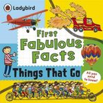 Things That Go : Ladybird First Fabulous Facts - Ladybird