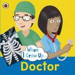 When I Grow Up : Doctor - Ladybird