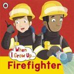 When I Grow Up : Firefighter - Ladybird