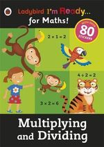 Multiplying and Dividing : Ladybird I'm Ready for Maths Sticker Workbook - Ladybird