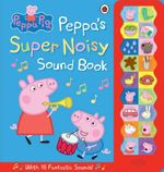 Peppa Pig : Peppa's Super Noisy Sound Book - Ladybird