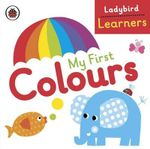 My First Colours : Ladybird Learners - Ladybird