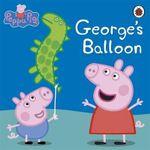 Peppa Pig : George's Balloon : Peppa Pig - Ladybird