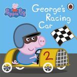 George's Racing Car : Peppa Pig - Ladybird
