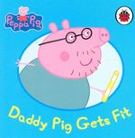 Peppa Pig : Daddy Pig Gets Fit
