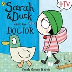Sarah and Duck Visit the Doctor : Sarah and Duck - Gomes Harris Sarah