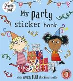 Charlie and Lola : My Party Sticker Book - Child Lauren