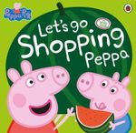 Let's Go Shopping Peppa : Peppa Pig - Ladybird