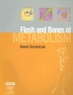 The Flesh and Bones of Metabolism : With Student Consult Online Access - Marek H. Dominiczak